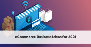 Top ways of Social Media Marketing Strategies for Your Ecommerce Business in 2021