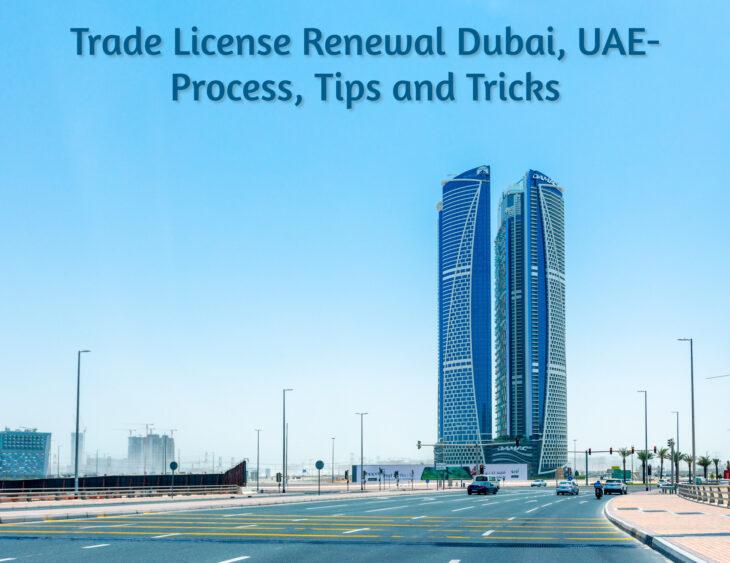 Trade License Renewal Dubai, UAE- Process, Tips and Tricks